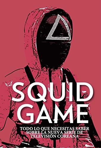 Squid Game: Todo lo que Necesitas Saber sobre la Nueva Serie de Televisión Coreana (Spanish Edition)