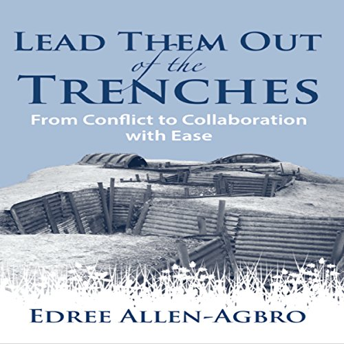 Lead Them Out of the Trenches: From Conflict to Collaboration with Ease audiobook cover art