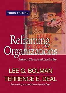 Reframing Organizations: Artistry, Choice, and Leadership (Jossey Bass Business & Management Series)