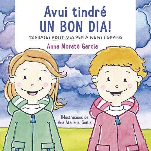 Avui tindré un bon dia!: Dotze frases positives per a nens i grans (Emocions, valors i hàbits)