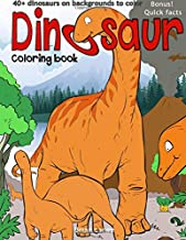 Dinosaur coloring book: 40+dinosaurs on backgrounds to color (Dinosaur Coloring Book for Kids)