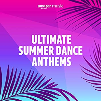 Ultimate Summer Dance Anthems