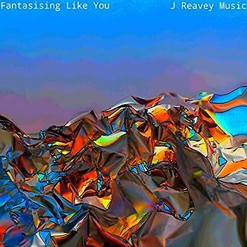 Fantasising Like You