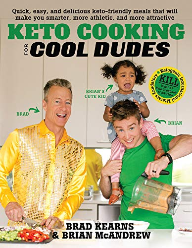 Keto Cooking for Cool Dudes: Quick, Easy, and Delicious Keto-Friendly Meals That Will Make You Smarter, More Athletic, and More Attractive