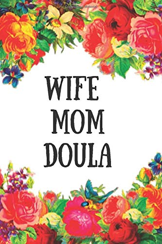 Wife Mom Doula: Doulas Journal For Women Soft Cover Lined Journal Pages Nice Gift For Doula , Midwife Record Journal and Notebook