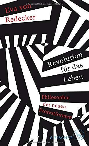 Revolution für das Leben: Philosophie der neuen Protestformen