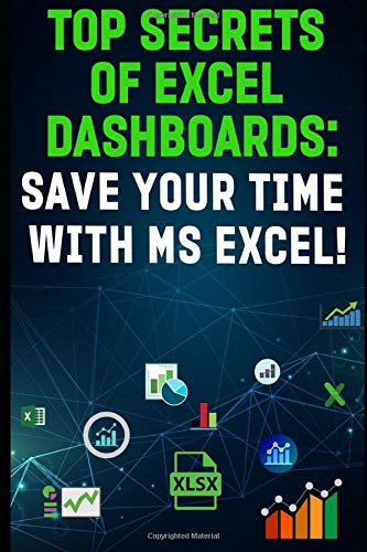 """""""TOP SECRETS OF EXCEL DASHBOARDS: SAVE YOUR TIME WITH MS EXCEL""""!"""