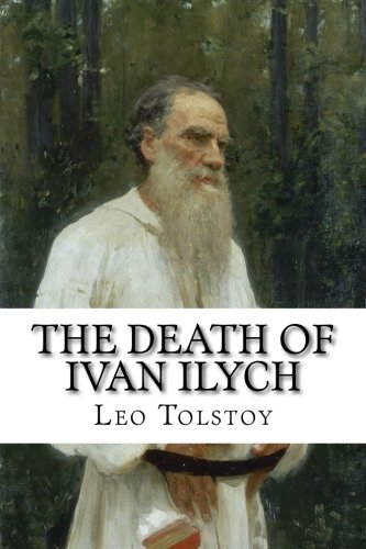 Compare Textbook Prices for The Death of Ivan Ilych: Annotated with Biography and Critical Essay Annotated Edition ISBN 9781501029035 by Tolstoy, Leo,Golgotha Press
