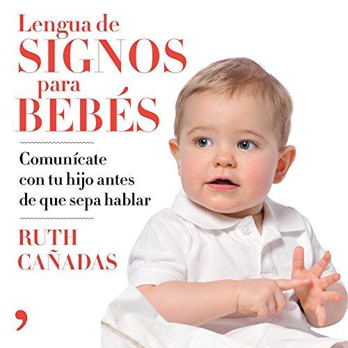 Lengua de signos para bebés: Comunícate con tu hijo antes de que sepa hablar (Fuera de Colección)