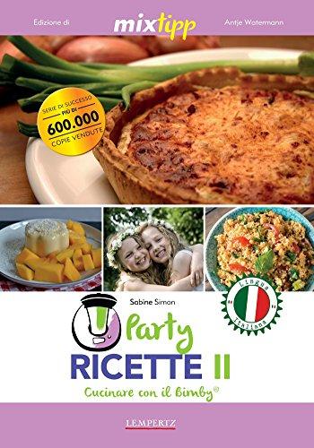 MIXtipp: Party Ricette II (italiano): Cucinare con il Bimby® TM5® und TM31® (Kochen mit dem Thermomix) (Italian Edition)