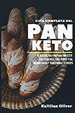 Guía Completa del Pan Keto: 65 Recetas para Preparar con éxito Pan Cetogénico, para perder peso, quemar grasa y transformar tu cuerpo