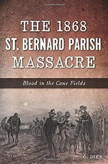 The 1868 St. Bernard Parish Massacre: Blood in the Cane Fields