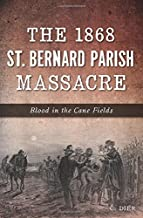 The 1868 St. Bernard Parish Massacre: Blood in the Cane Fields (True Crime)