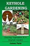 Keyhole Gardening: Growing Vegetables In A Keyhole Garden (Gardening...