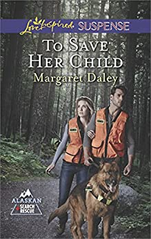 To Save Her Child (Alaskan Search and Rescue Book 2) by [Margaret Daley]