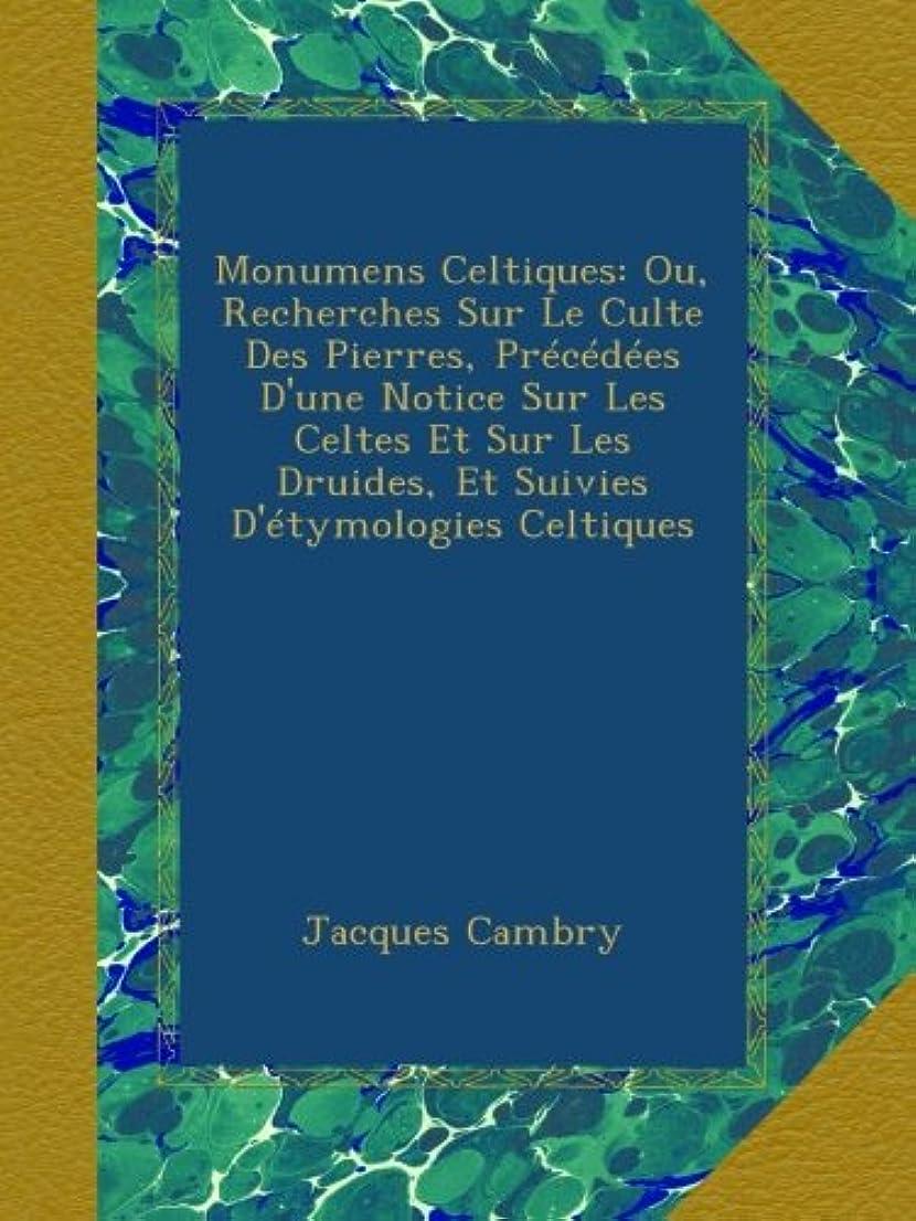賄賂推測夢中Monumens Celtiques: Ou, Recherches Sur Le Culte Des Pierres, Précédées D'une Notice Sur Les Celtes Et Sur Les Druides, Et Suivies D'étymologies Celtiques