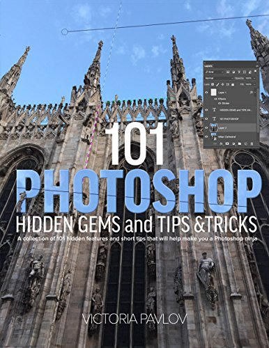 101 Photoshop Hidden Gems and Tips & Tricks: A collection of 101 hidden features and short tips that will help make you a Photoshop ninja (English Edition)
