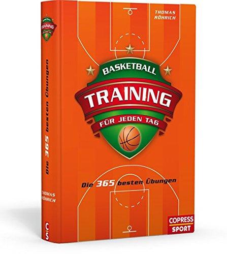 Basketballtraining für jeden Tag: Die 365 besten Übungen