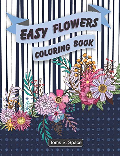 Easy Flowers Coloring Book: This coloring book has 50 designs with many kinds of lovely (Flower Coloring Book For Seniors In Large Print: Adult Activity Coloring Book)