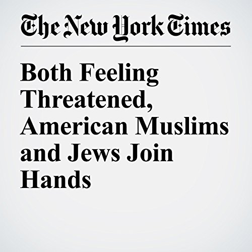 Both Feeling Threatened, American Muslims and Jews Join Hands cover art