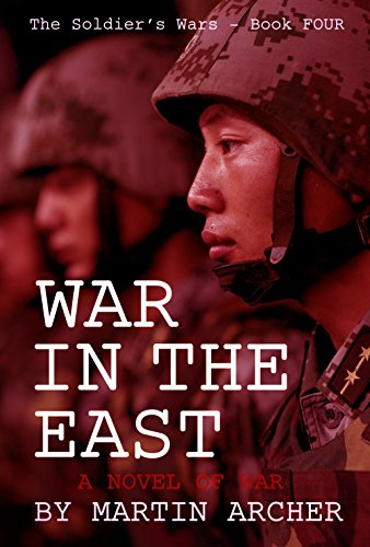 WAR IN THE EAST: Our Next War: A novel about America's participation in the coming war between China and Russia. (The Soldier's Wars Book 4)