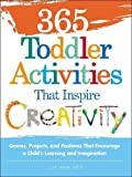 365 Toddler Activities That Inspire Creativity: Games, Projects, and Pastimes That Encourage a...