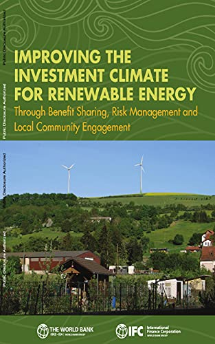 Improving the Investment Climate for Renewable Energy : Through Benefit Sharing, Risk Management, and Local Community Engagement (English Edition)