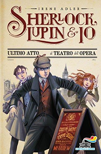 Sherlock, Lupin & Io - 2. Ultimo atto al teatro dell'Opera