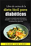 Libro de cocina de la dieta fácil para diabéticos: Una guía completa para entender la diabetes y vivir mejor con unas recetas increíblemente deliciosas