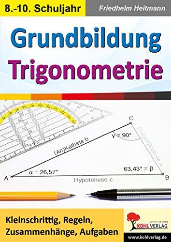 Grundbildung Trigonometrie: Kleinschrittig, Regeln, Zusammenhänge, Aufgaben