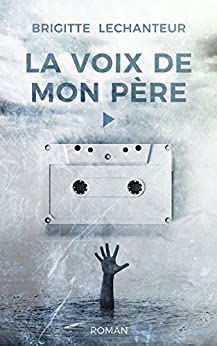 LA VOIX DE MON PÈRE (Biasotto) par [Brigitte Lechanteur, Matthieu Biasotto]