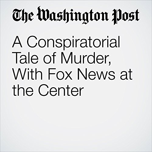 A Conspiratorial Tale of Murder, With Fox News at the Center copertina