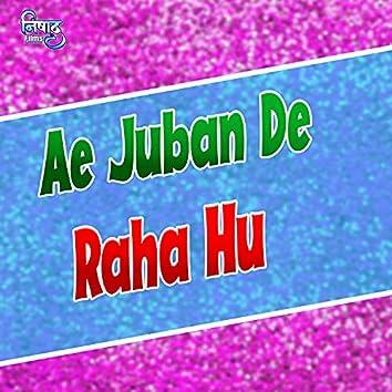Ae Juban De Raha Hu