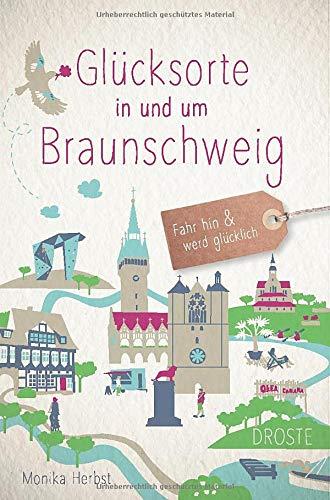 Glücksorte in und um Braunschweig: Fahr hin und werd glücklich