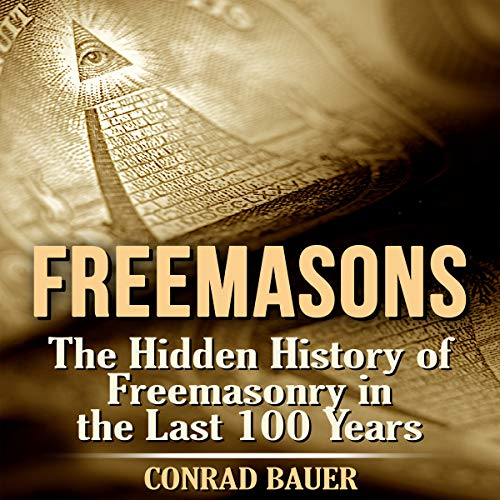 Freemasons: The Hidden History of Freemasonry in the Last 100 Years audiobook cover art