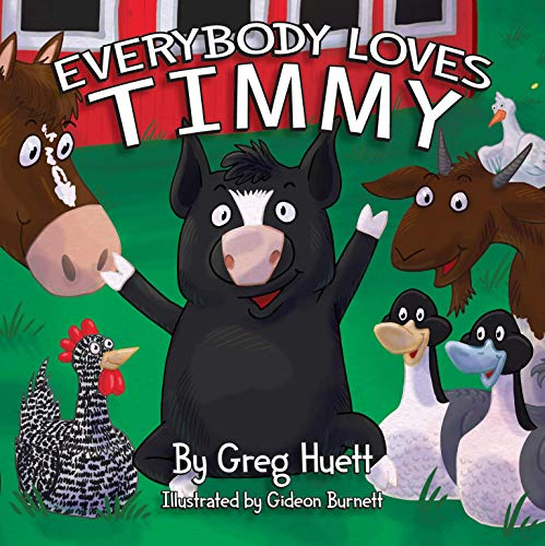 Big Country Farm Toys  Everybody Loves Timmy  by Gregg Huett - Illustrated by Gideon Burnett - Children s Farm Book - Wholesome Biblical Based Life Lessons & Principles