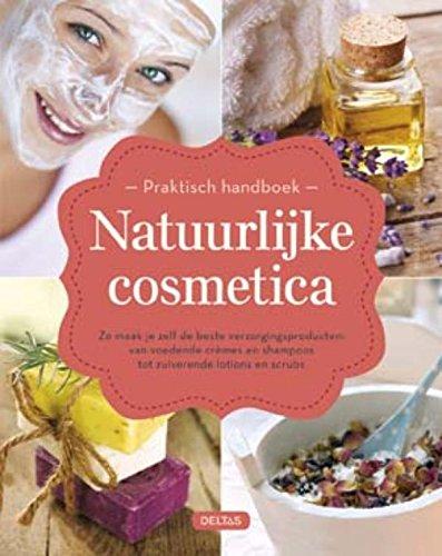Praktisch handboek natuurlijke cosmetica: zo maak je zelf de beste verzorgingsproducten: van voedende crèmes en shampoos tot zuiverende lotions en scrubs