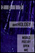 World Poetry Open Mic: 2017 Anthology: A Collection From Poets Around The World (World Poetry Open Mic Anthology) (Volume 3)
