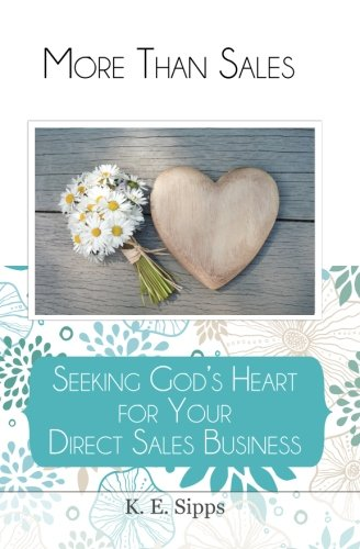 More Than Sales: Seeking God's Heart for Your Direct Sales Business