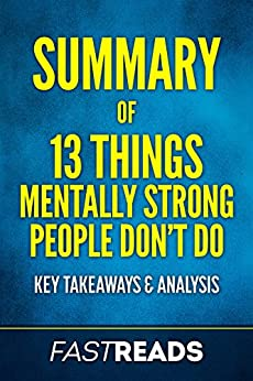 Summary of 13 Things Mentally Strong People Don't Do: Includes Key Takeaways & Analysis by [FastReads]
