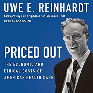 Priced Out     The Economic and Ethical Costs of American Health Care              Written by:                                                                                                                                 Uwe E. Reinhardt,                                                                                        Paul Krugman - Foreword by,                                                                                        William H. Frist - Foreword by                               Narrated by:                                                                                                                                 Bob Souer                      Length: 4 hrs and 13 mins     Not rated yet     Overall 0.0