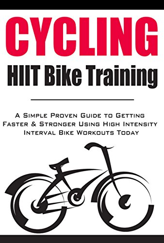 Cycling:HIIT Bike Training: A Simple Proven Guide to Getting ...