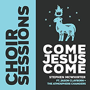 Come Jesus Come (feat. Jason Clayborn & the Atmosphere Changers)