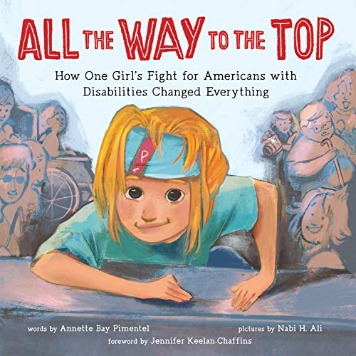 Compare Textbook Prices for All the Way to the Top: How One Girl's Fight for Americans with Disabilities Changed Everything  ISBN 9781492688976 by Bay Pimentel, Annette,Ali, Nabi,Keelan-Chaffins, Jennifer