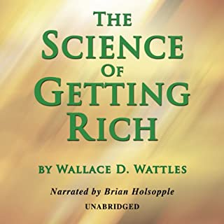 The Science of Getting Rich                   By:                                                                                                                                 Wallace D. Wattles                               Narrated by:                                                                                                                                 Brian Holsopple                      Length: 2 hrs and 19 mins     334 ratings     Overall 4.6