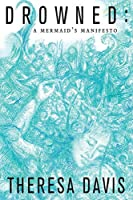 Drowned: A Mermaid's Manifesto