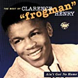 Ain't Got No Home [Best of] - Clarence Frogman Henry
