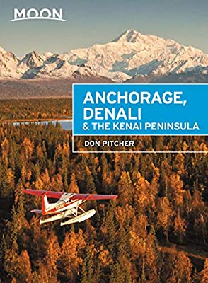 Moon Anchorage, Denali & the Kenai Peninsula (Travel Guide) from Moon Travel