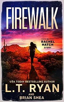 Firewalk (Rachel Hatch Book 5) by [L.T. Ryan, Brian Shea]