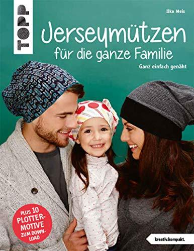 Nähbuch Jerseymützen für die ganze Familie (kreativ.kompakt.) Ganz einfach genäht. Mit Schnittmusterbogen. Plus 10 Plottermotive zum Download